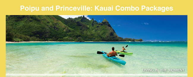 Poipu and Princeville:  Kauai Combo Packages / Living in the Moment