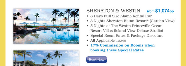 8 Days Full Size Alamo Rental Car / 3 Nights Sheraton Kauai Resort* (Garden View) / 5 Nights at The Westin Princeville Ocean Resort Villas (Island View Deluxe Studio) / Special Room Rates & Package Discount / All Applicable Taxes / 17% Commission on Rooms when booking these Special Rates